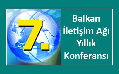 7. Balkan İletişim Ağı Yıllık Konferansı Edirne Deklarasyonu
